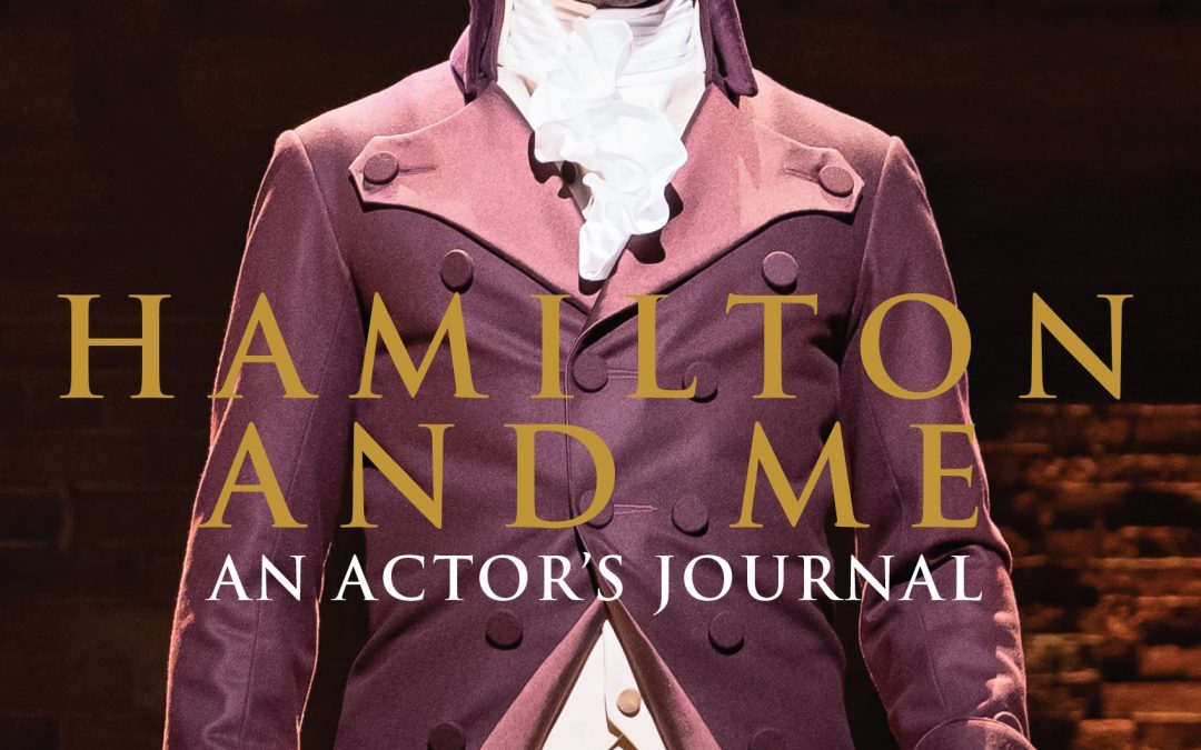 Not Long to go now! – Hamilton and Me: An Actor's Journal by Olivier award-winning actor Giles Terera